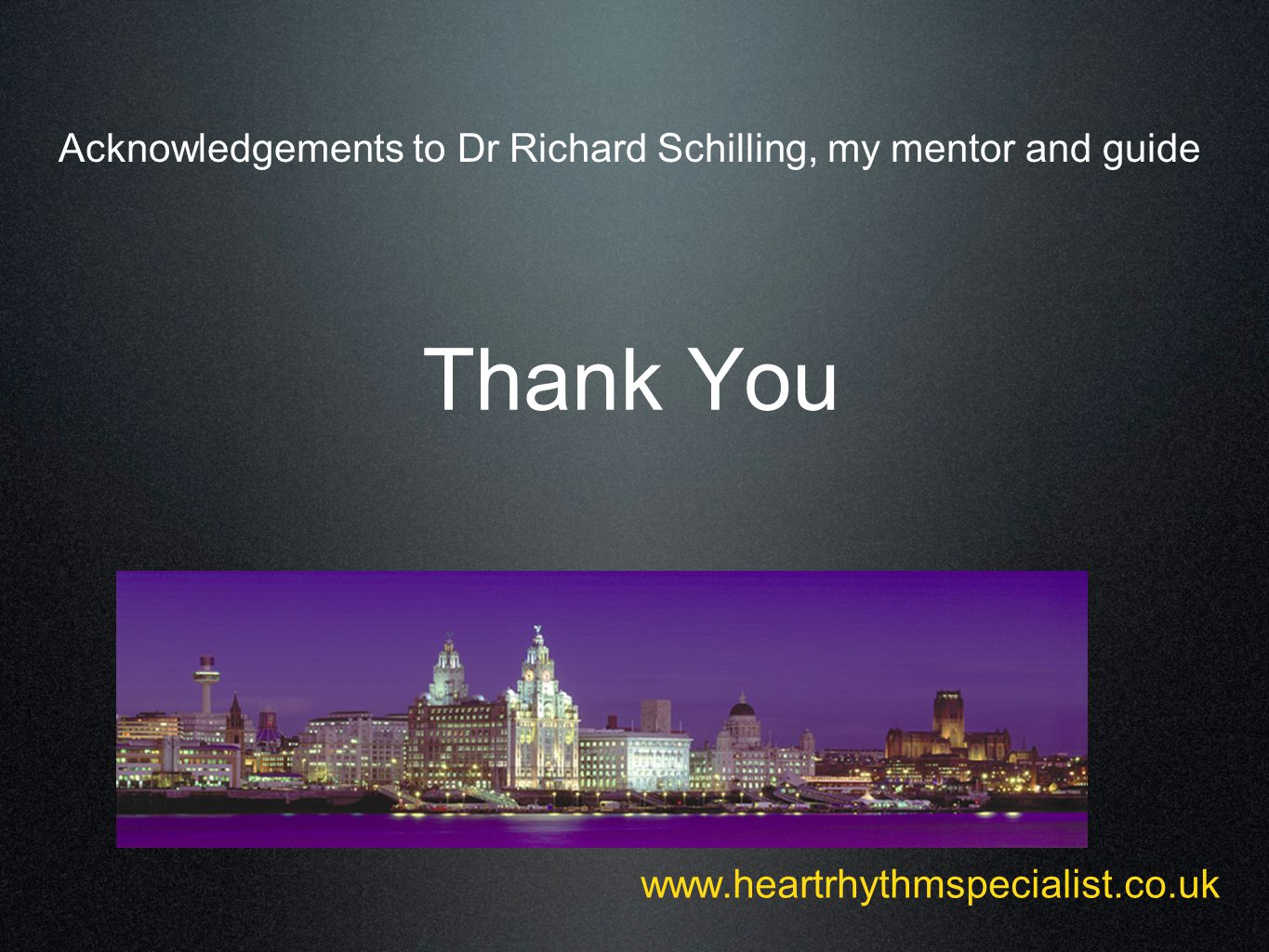www.heartrhythmspecialist.co.uk Thank You Acknowledgements to Dr Richard Schilling, my mentor and guide