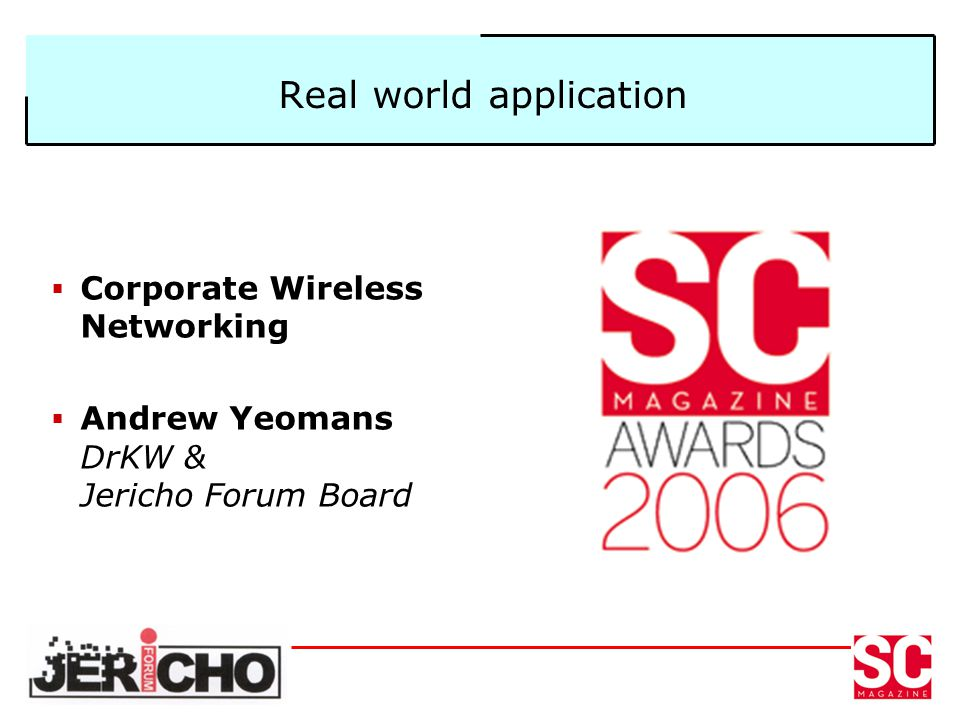 Real world application Corporate Wireless Networking Andrew Yeomans DrKW & Jericho Forum Board