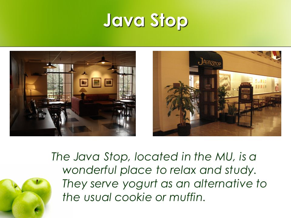 Java Stop The Java Stop, located in the MU, is a wonderful place to relax and study.