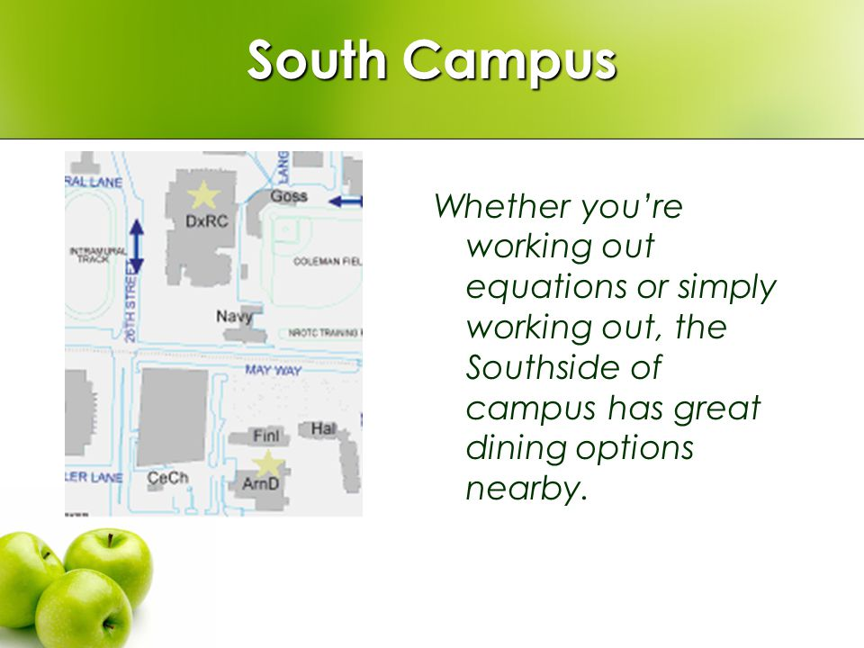 South Campus Whether youre working out equations or simply working out, the Southside of campus has great dining options nearby.