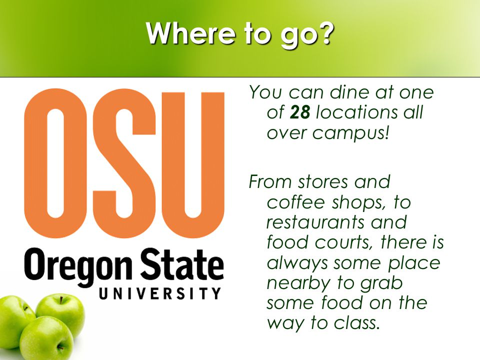 Where to go. You can dine at one of 28 locations all over campus.