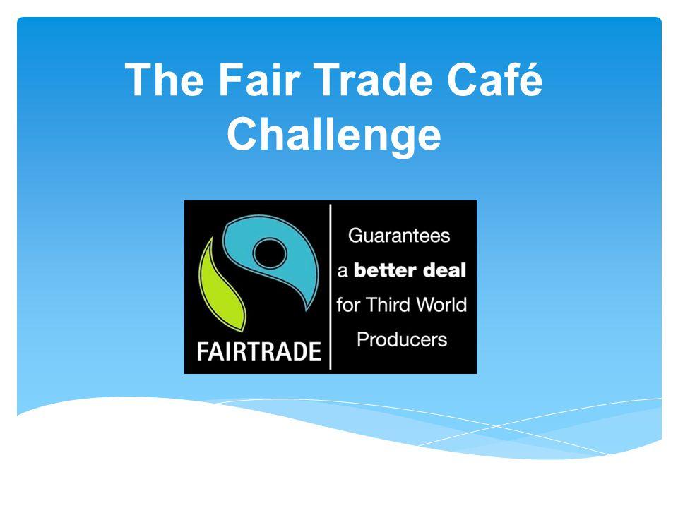 The Fair Trade Café Challenge
