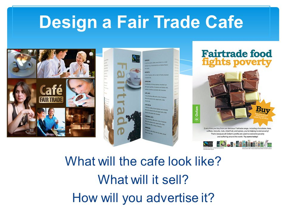 What will the cafe look like. What will it sell. How will you advertise it.