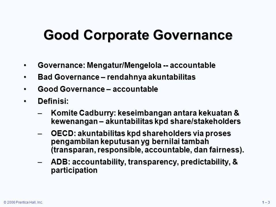 © 2006 Prentice Hall, Inc.1 – 3 Good Corporate Governance Governance: Mengatur/Mengelola -- accountableGovernance: Mengatur/Mengelola -- accountable B