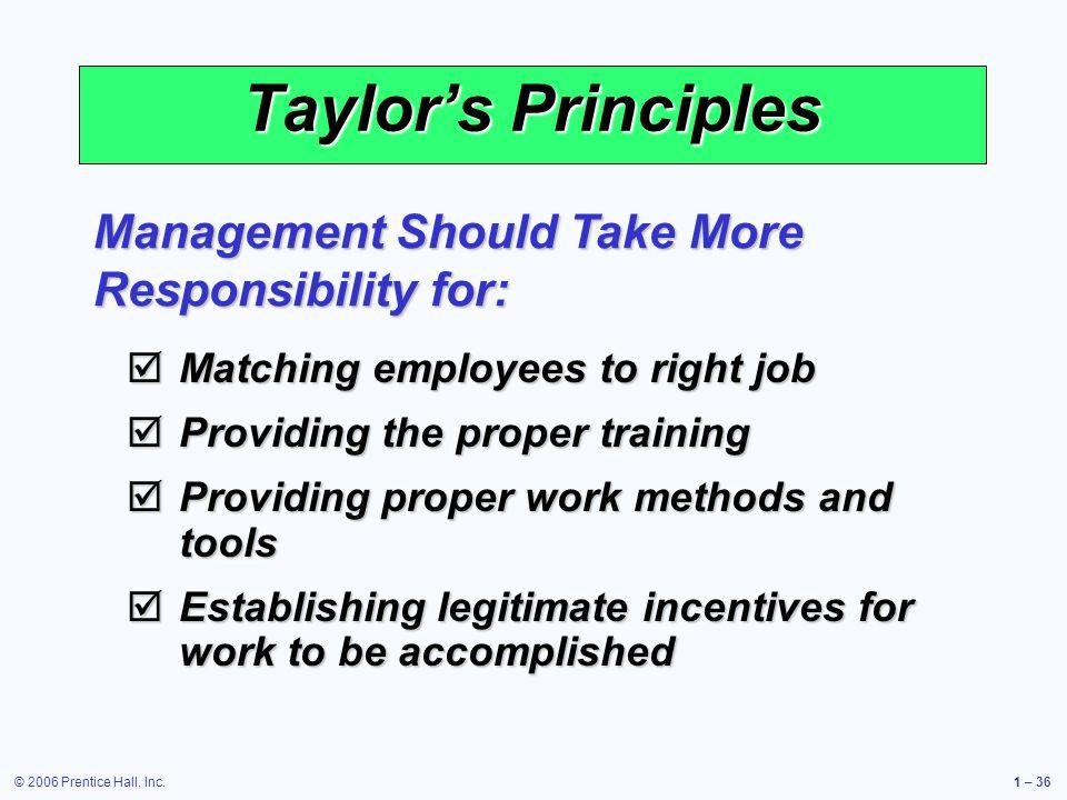 © 2006 Prentice Hall, Inc.1 – 36 Taylors Principles Matching employees to right job Matching employees to right job Providing the proper training Prov
