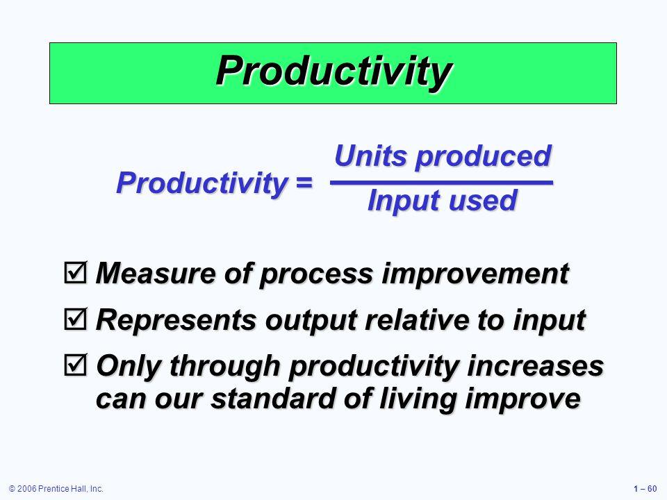 © 2006 Prentice Hall, Inc.1 – 60 Measure of process improvement Measure of process improvement Represents output relative to input Represents output r