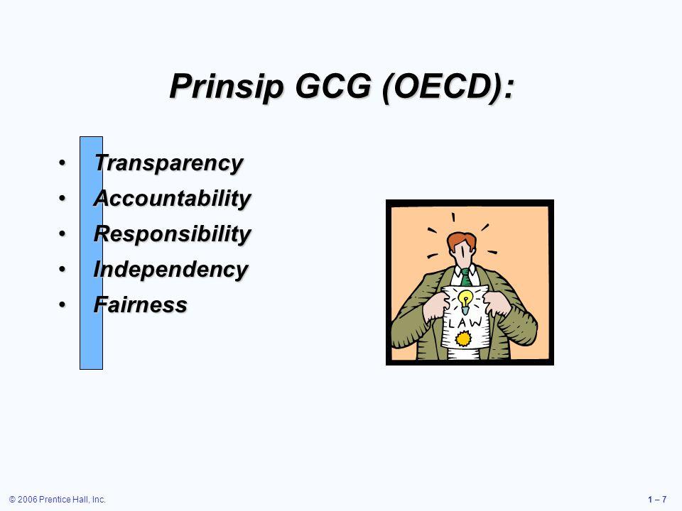 © 2006 Prentice Hall, Inc.1 – 7 Prinsip GCG (OECD): TransparencyTransparency AccountabilityAccountability ResponsibilityResponsibility IndependencyInd