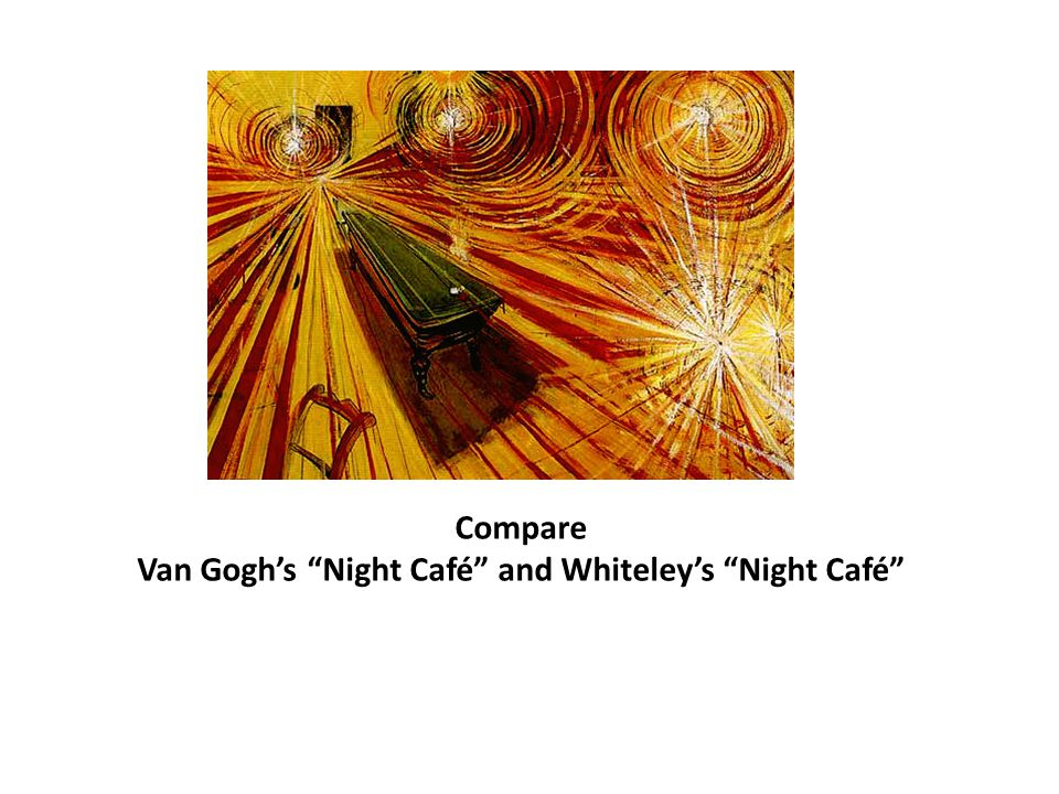 Compare Van Goghs Night Café and Whiteleys Night Café
