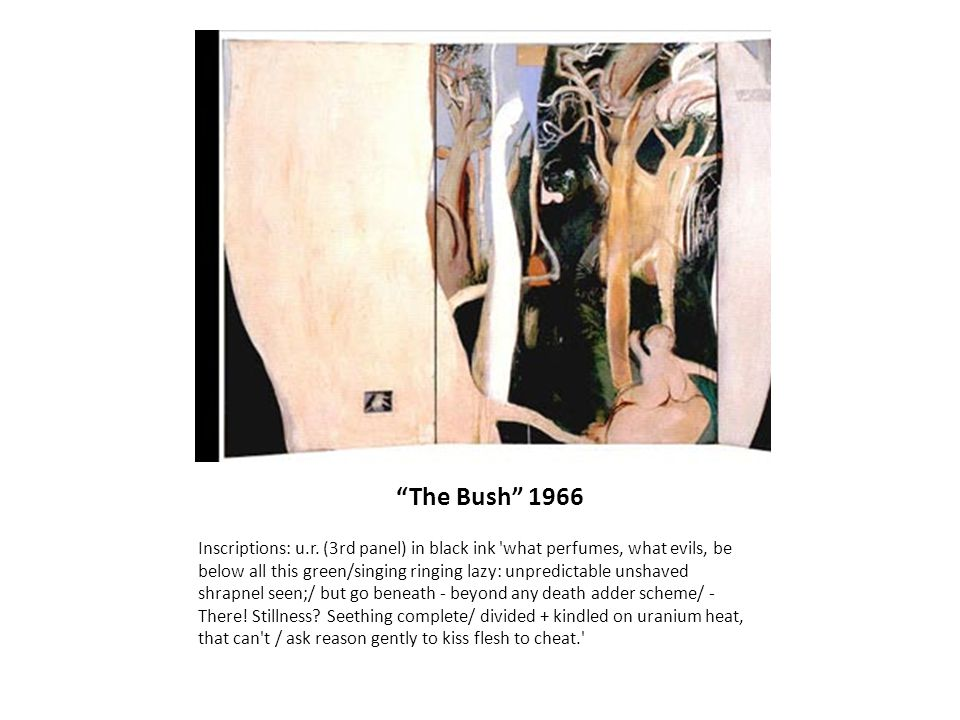 The Bush 1966 Inscriptions: u.r. (3rd panel) in black ink 'what perfumes, what evils, be below all this green/singing ringing lazy: unpredictable unsh
