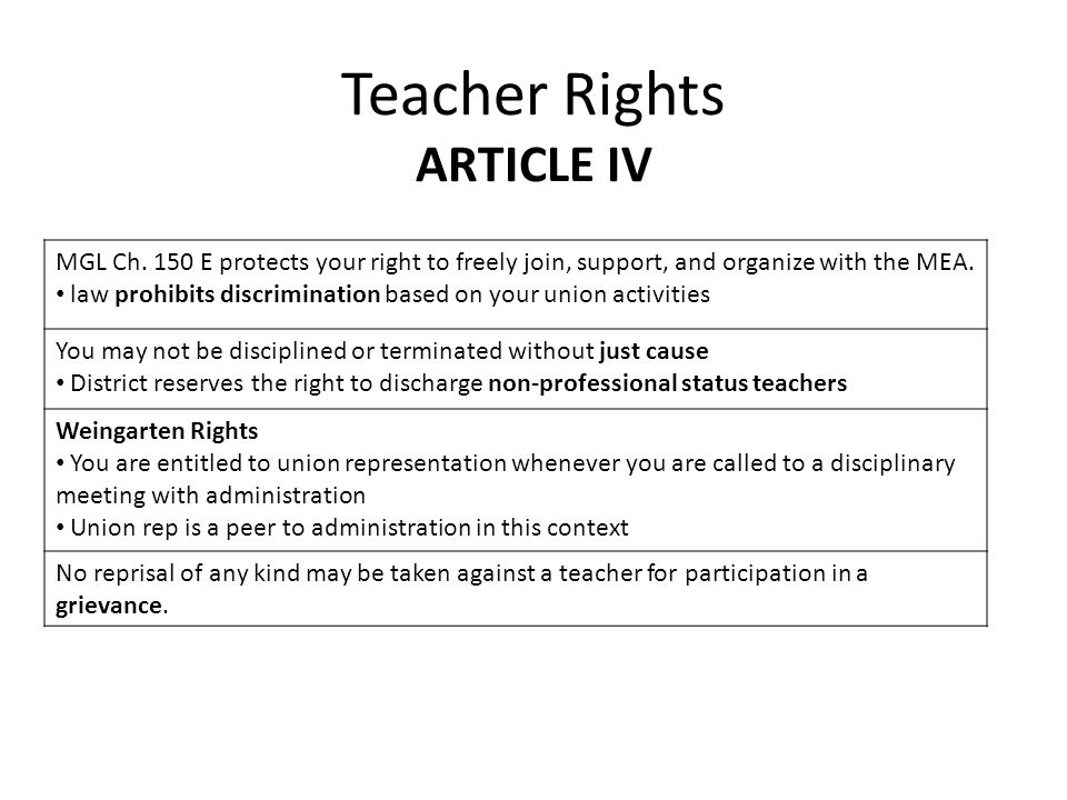 Teacher Rights ARTICLE IV MGL Ch. 150 E protects your right to freely join, support, and organize with the MEA. law prohibits discrimination based on