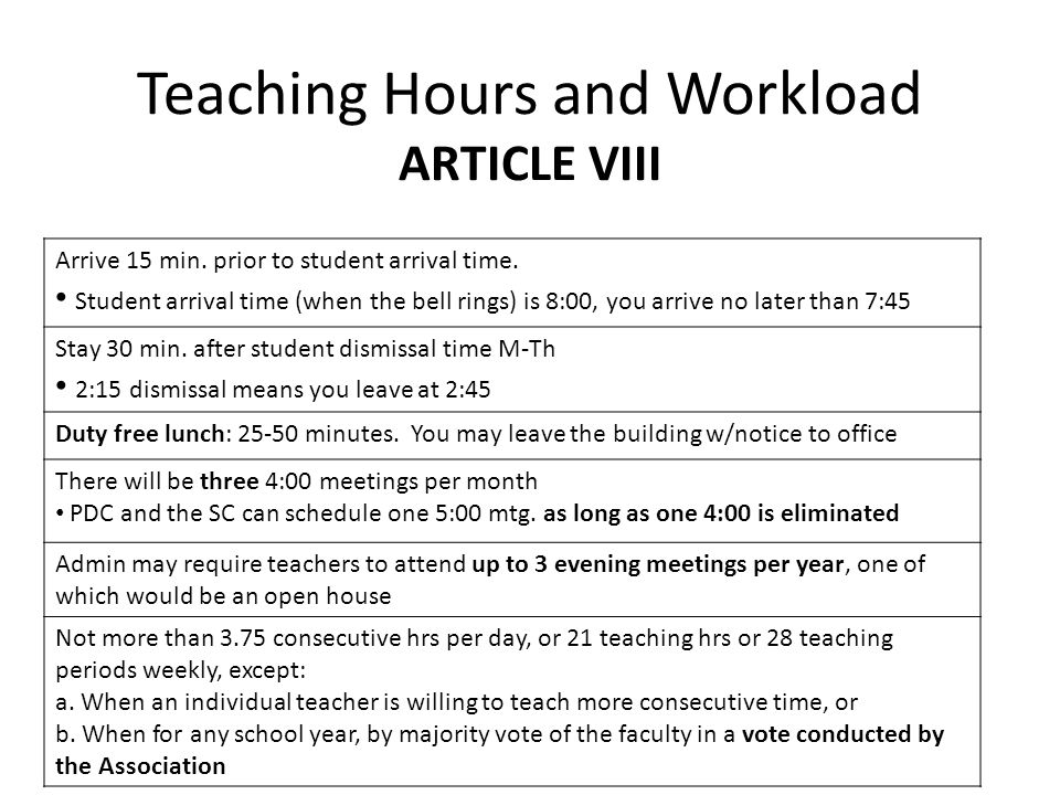 Teaching Hours and Workload ARTICLE VIII Arrive 15 min. prior to student arrival time. Student arrival time (when the bell rings) is 8:00, you arrive