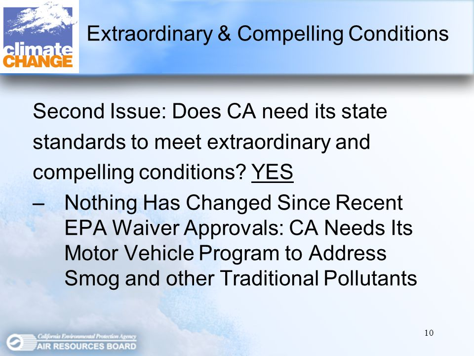 10 Second Issue: Does CA need its state standards to meet extraordinary and compelling conditions.
