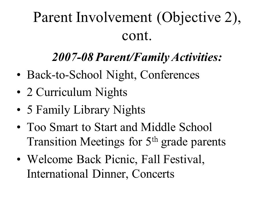 Parent Involvement (Objective 2), cont. 2007-08 Parent/Family Activities: Back-to-School Night, Conferences 2 Curriculum Nights 5 Family Library Night