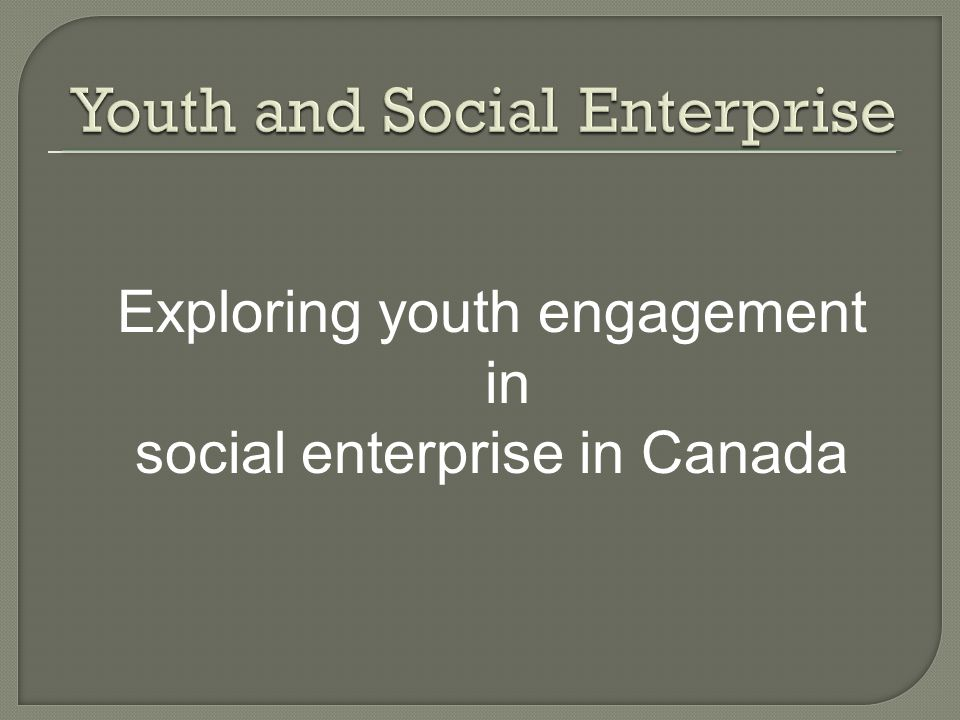 Exploring youth engagement in social enterprise in Canada