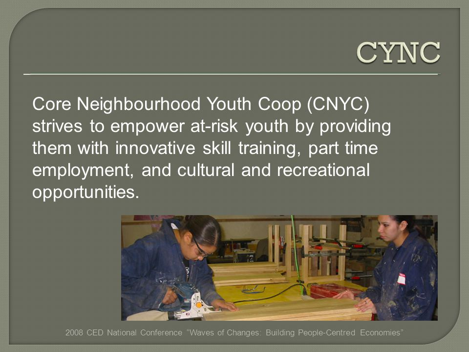 Core Neighbourhood Youth Coop (CNYC) strives to empower at-risk youth by providing them with innovative skill training, part time employment, and cultural and recreational opportunities.