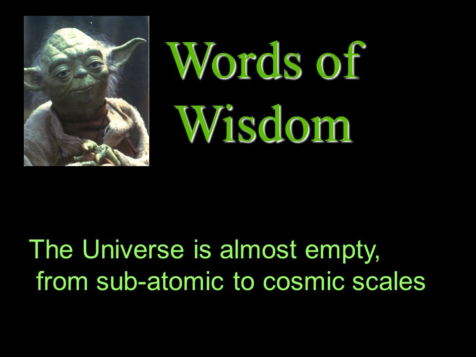 Words of Wisdom The Universe is almost empty, from sub-atomic to cosmic scales