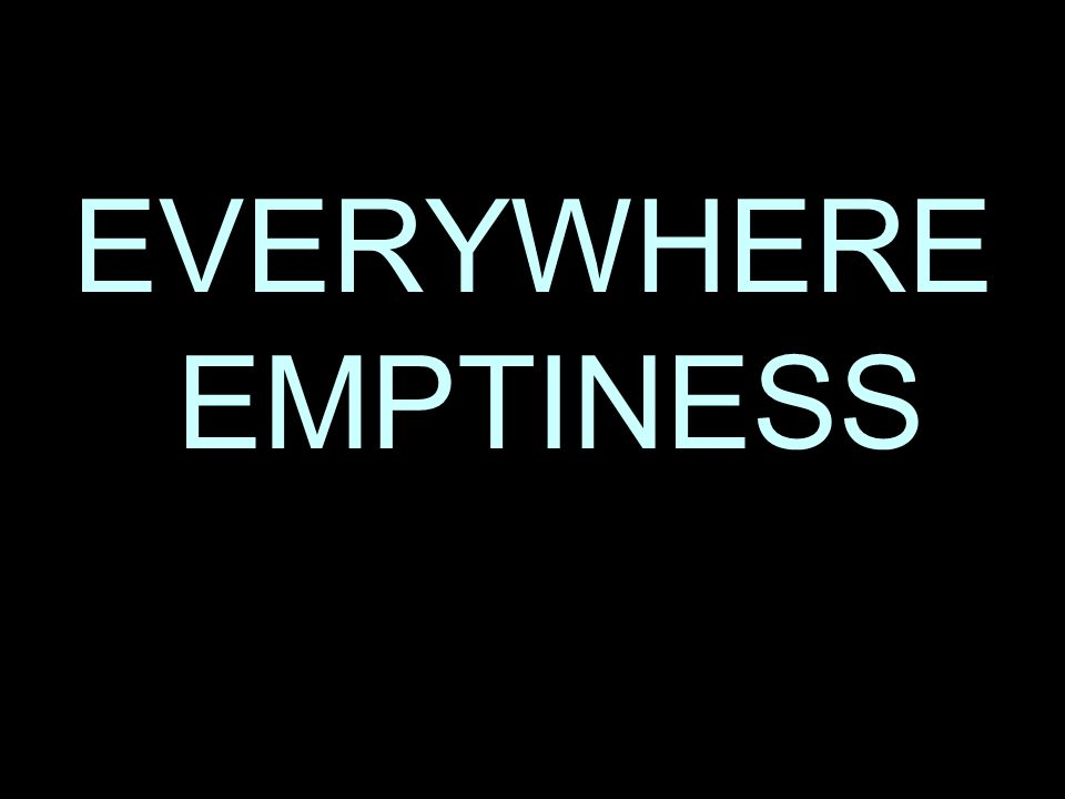 EVERYWHERE EMPTINESS
