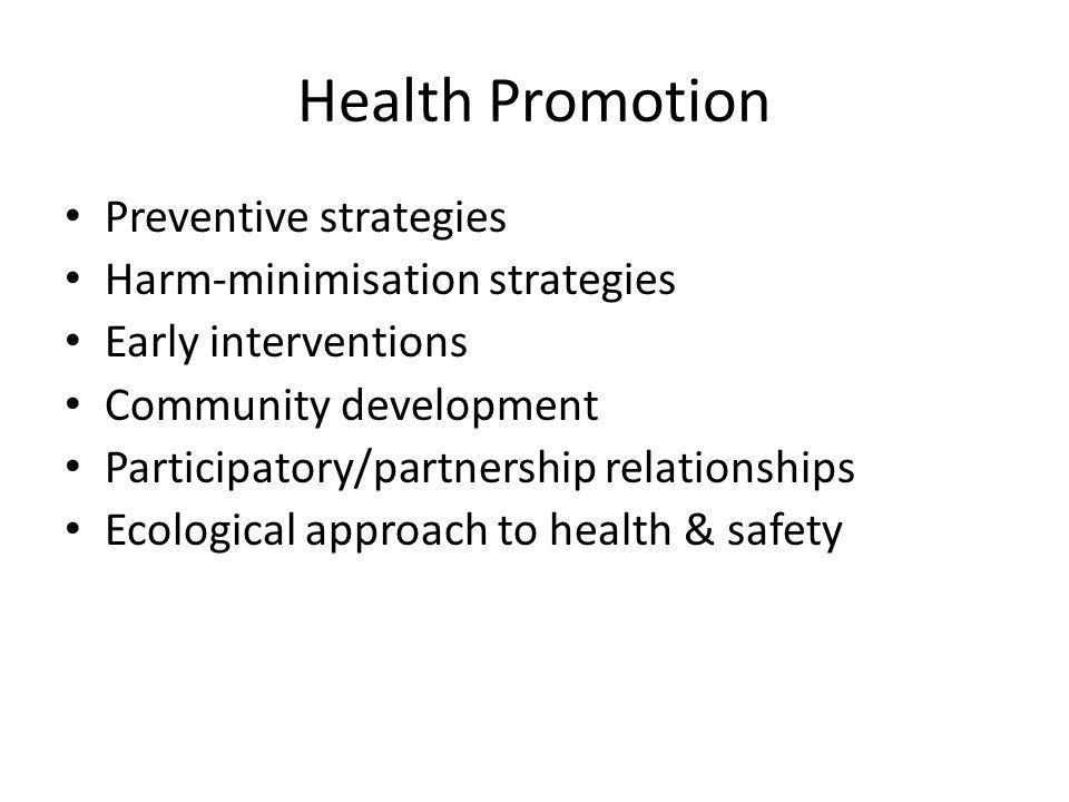 Health Promotion Preventive strategies Harm-minimisation strategies Early interventions Community development Participatory/partnership relationships