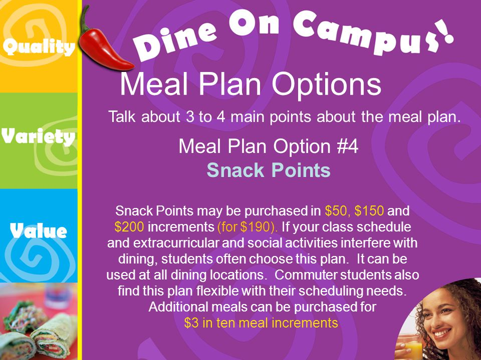 Meal Plan Options Meal Plan Option #4 Snack Points Talk about 3 to 4 main points about the meal plan.