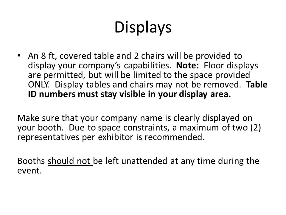Displays An 8 ft, covered table and 2 chairs will be provided to display your companys capabilities.