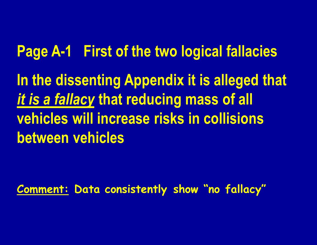 Page A-1 First of the two logical fallacies In the dissenting Appendix it is alleged that it is a fallacy that reducing mass of all vehicles will increase risks in collisions between vehicles Comment: Data consistently show no fallacy