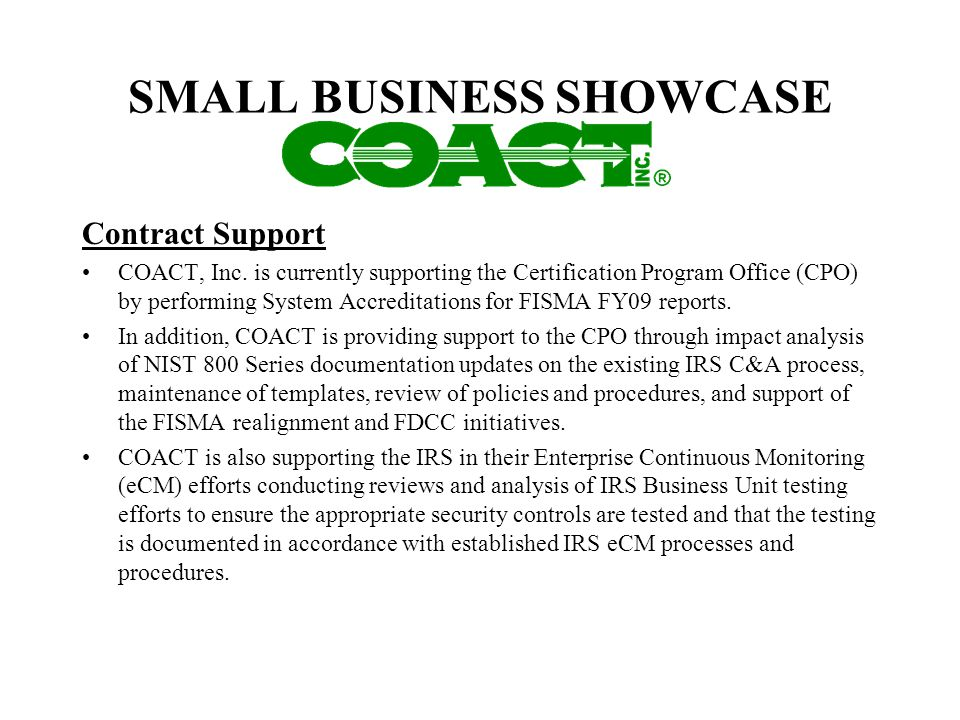 SMALL BUSINESS SHOWCASE Contract Support COACT, Inc. is currently supporting the Certification Program Office (CPO) by performing System Accreditation