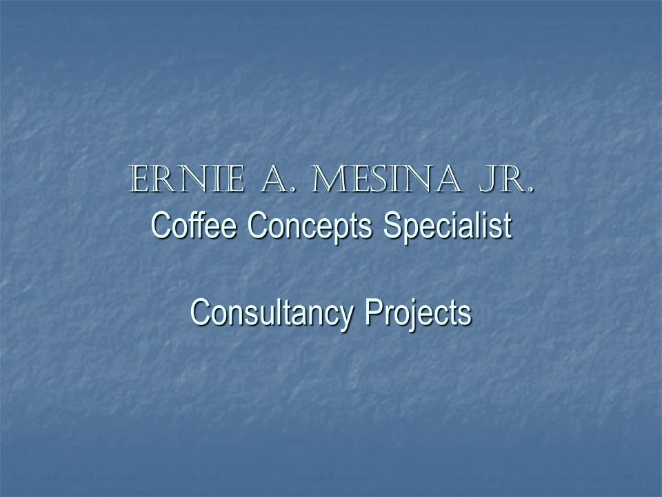 Ernie A. Mesina Jr. Coffee Concepts Specialist Consultancy Projects