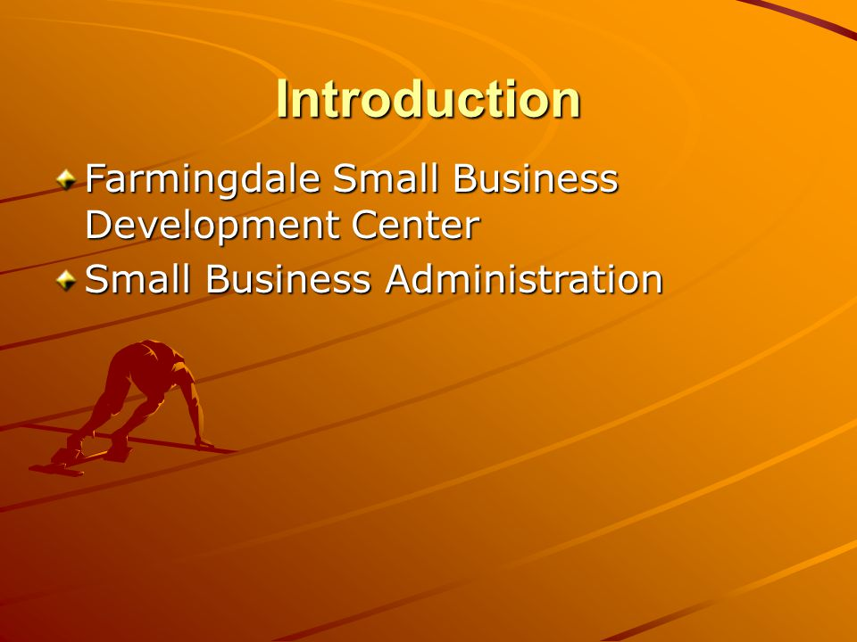 Introduction Farmingdale Small Business Development Center Small Business Administration