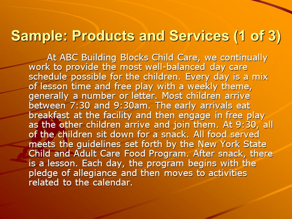 Sample: Products and Services (1 of 3) At ABC Building Blocks Child Care, we continually work to provide the most well-balanced day care schedule possible for the children.
