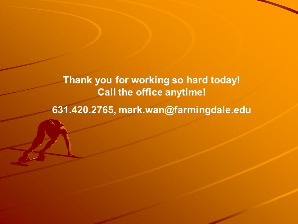 Thank you for working so hard today. Call the office anytime.