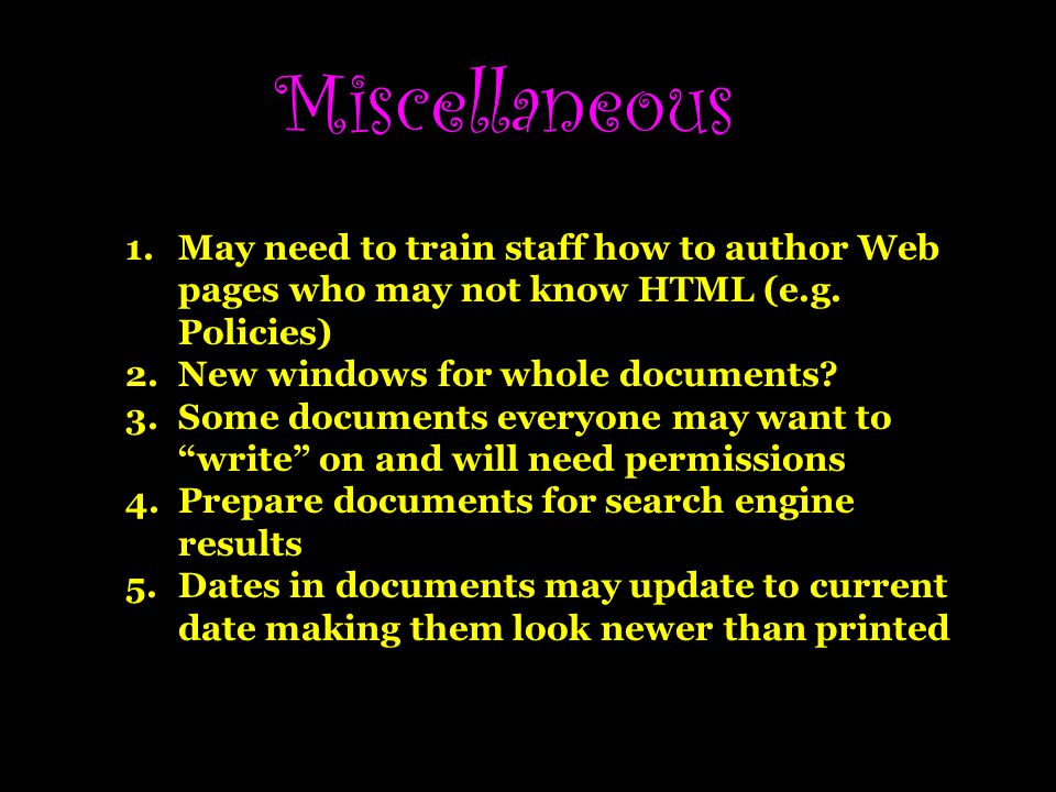 Miscellaneous 1.May need to train staff how to author Web pages who may not know HTML (e.g.
