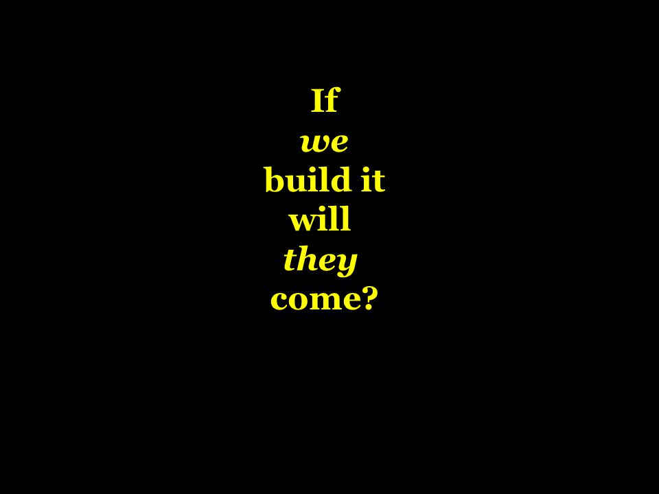 If we build it will they come?