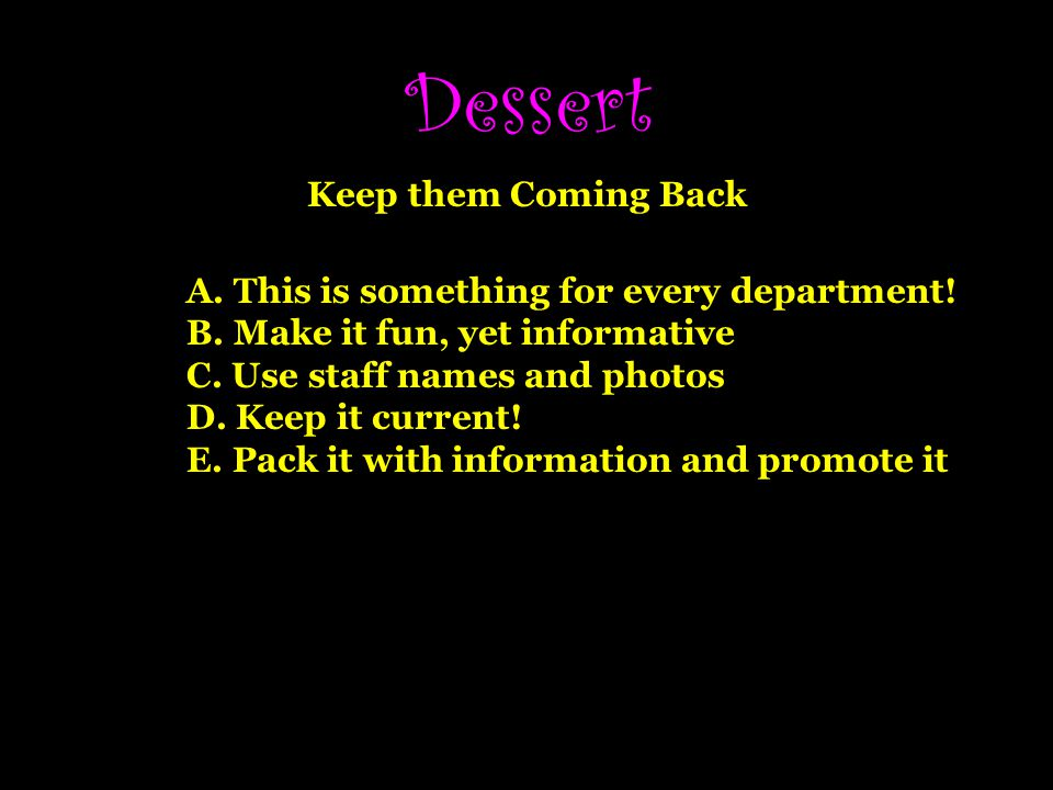 Dessert Keep them Coming Back A.This is something for every department.