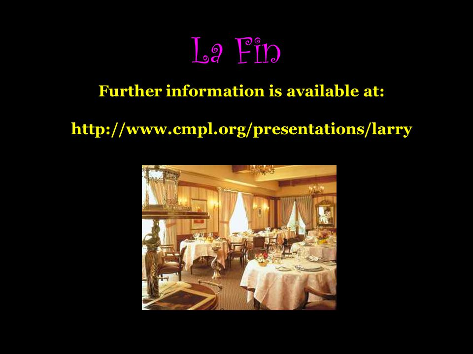 La Fin Further information is available at: http://www.cmpl.org/presentations/larry