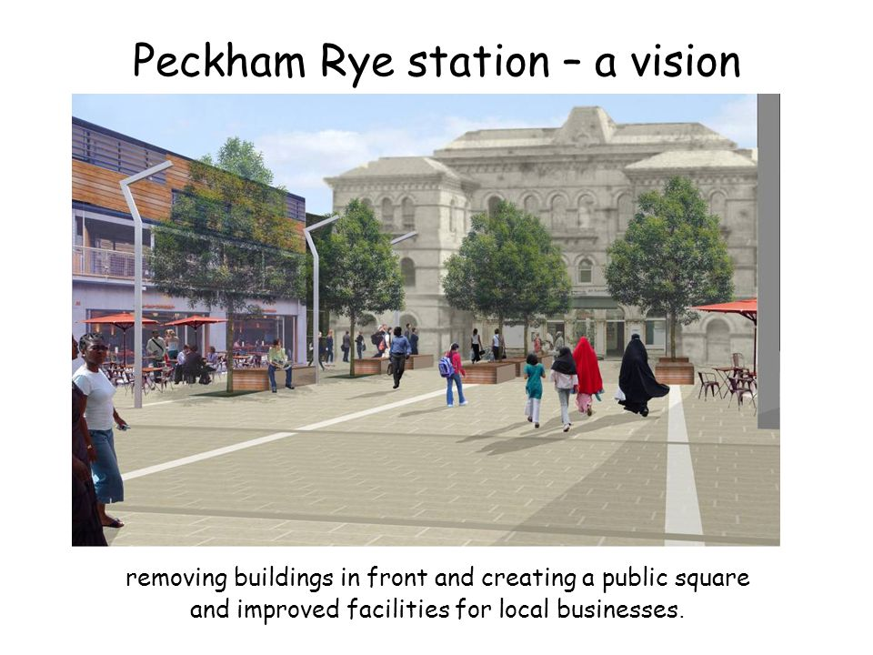 Peckham Rye station – a vision removing buildings in front and creating a public square and improved facilities for local businesses.