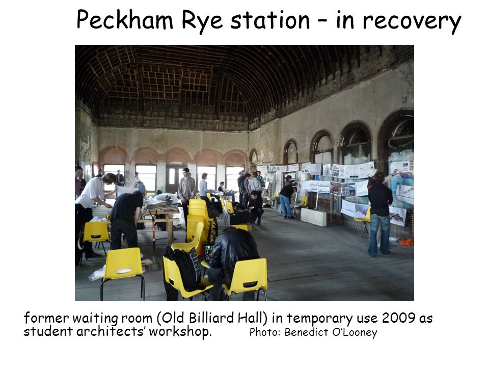 Peckham Rye station – in recovery former waiting room (Old Billiard Hall) in temporary use 2009 as student architects workshop. Photo: Benedict OLoone