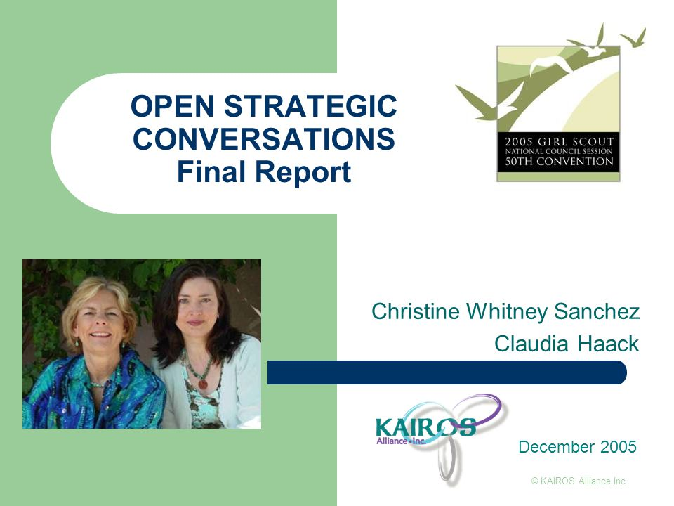 OPEN STRATEGIC CONVERSATIONS Final Report Christine Whitney Sanchez Claudia Haack December 2005 © KAIROS Alliance Inc.
