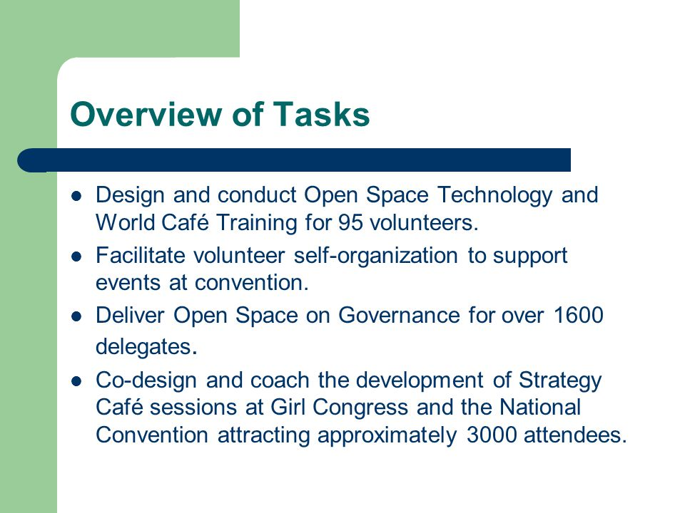 Overview of Tasks Design and conduct Open Space Technology and World Café Training for 95 volunteers.