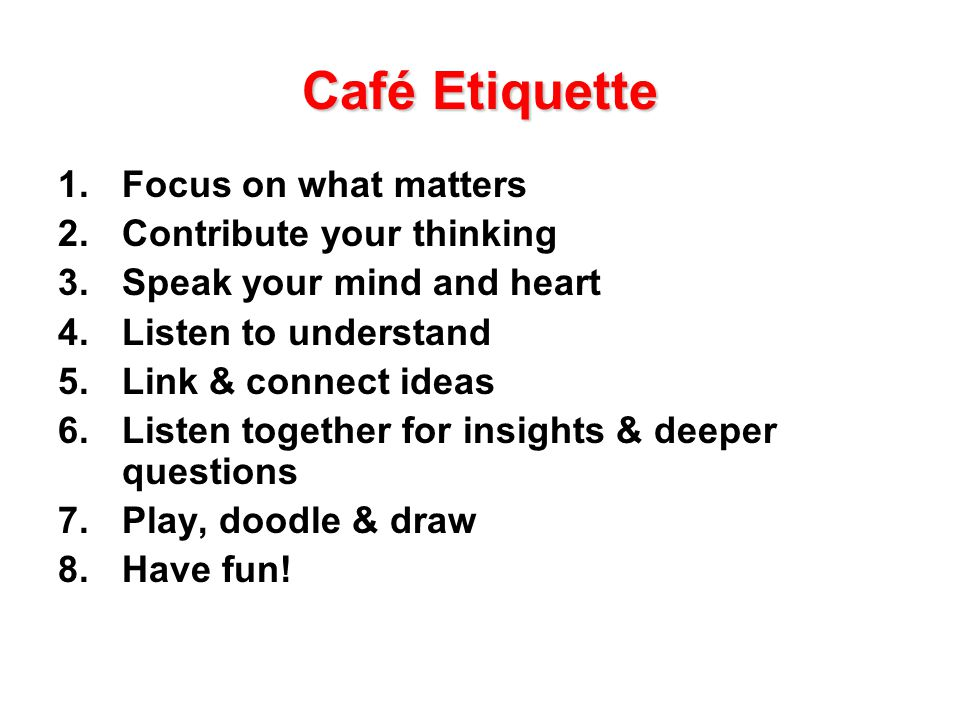 Café Guidelines 4-5 pax in conversation clusters Progressive rounds of conversations (usually 3 rounds, each 20-30 mins) Whole group conversation
