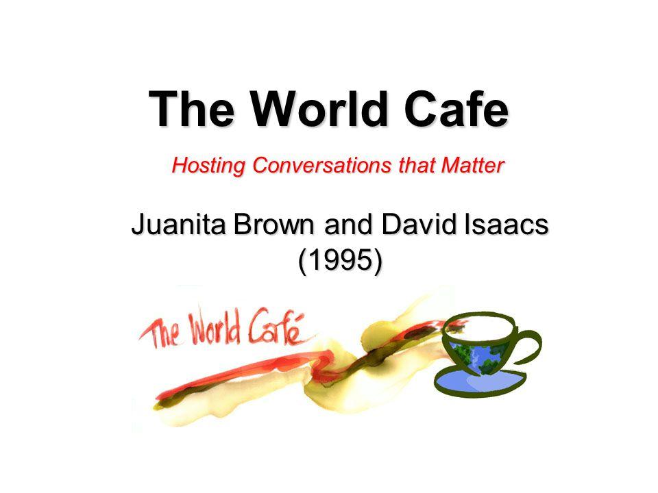 The World Cafe Juanita Brown and David Isaacs (1995) Hosting Conversations that Matter