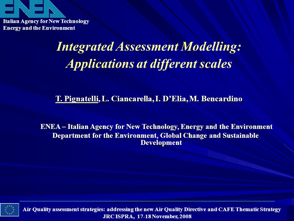 Integrated Assessment Modelling: Applications at different scales Air Quality assessment strategies: addressing the new Air Quality Directive and CAFE Thematic Strategy JRC ISPRA, 17-18 November, 2008 T.