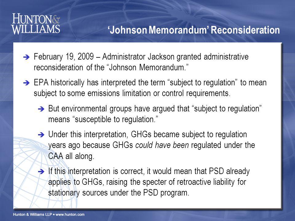 Johnson Memorandum Reconsideration February 19, 2009 – Administrator Jackson granted administrative reconsideration of the Johnson Memorandum.