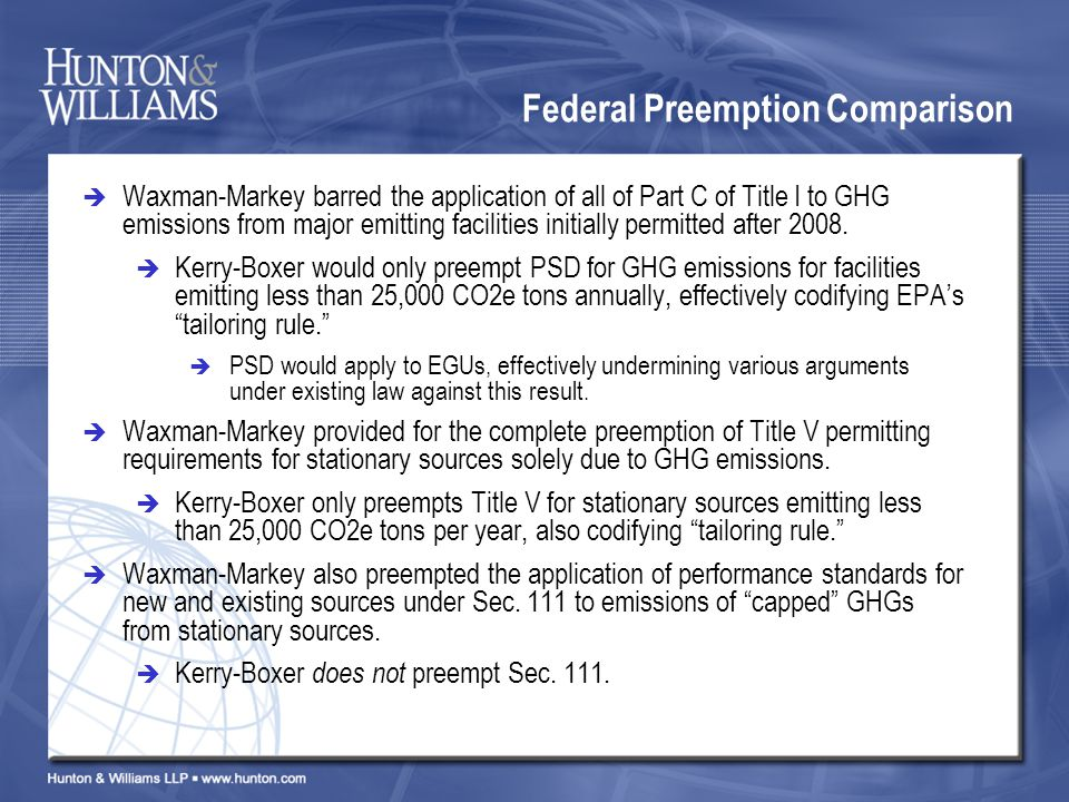 Federal Preemption Comparison Waxman-Markey barred the application of all of Part C of Title I to GHG emissions from major emitting facilities initially permitted after 2008.