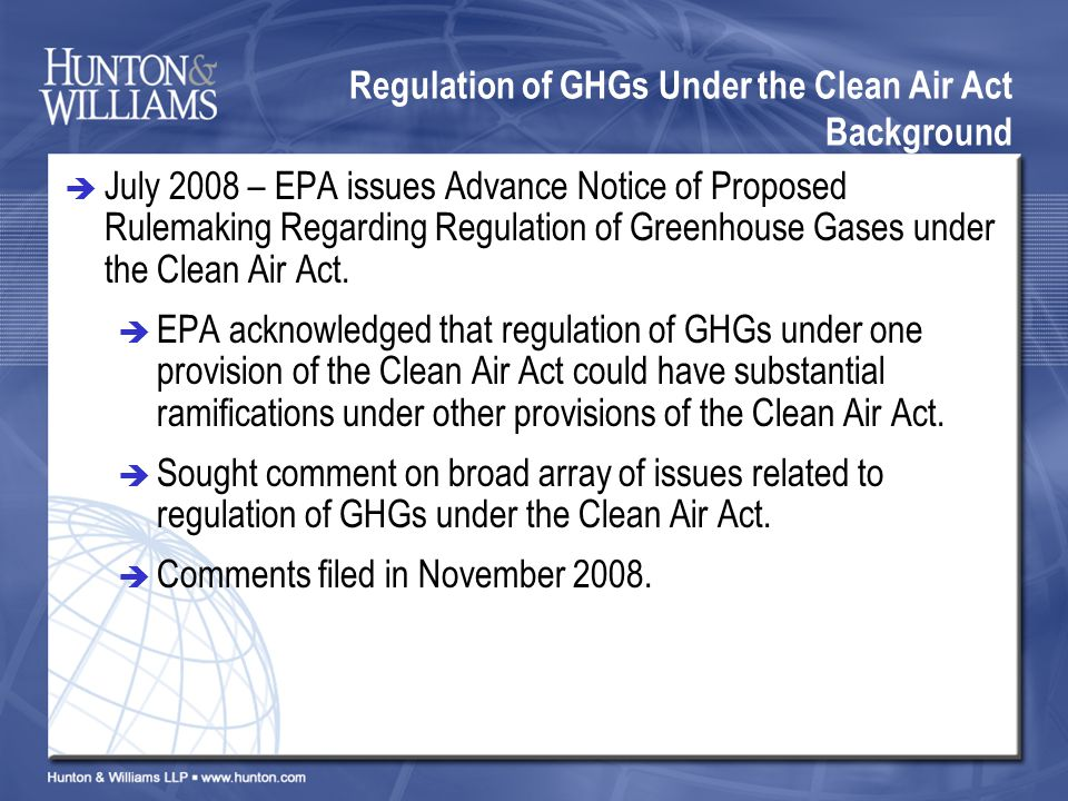 Regulation of GHGs Under the Clean Air Act Background July 2008 – EPA issues Advance Notice of Proposed Rulemaking Regarding Regulation of Greenhouse Gases under the Clean Air Act.