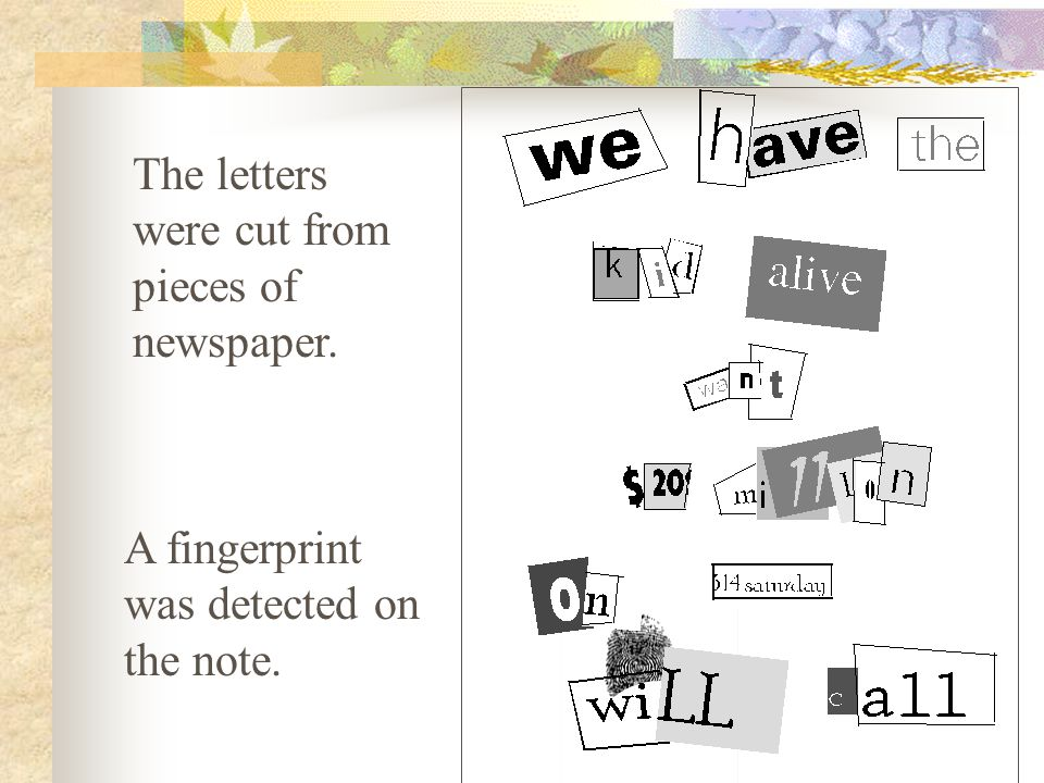 The letters were cut from pieces of newspaper. A fingerprint was detected on the note.