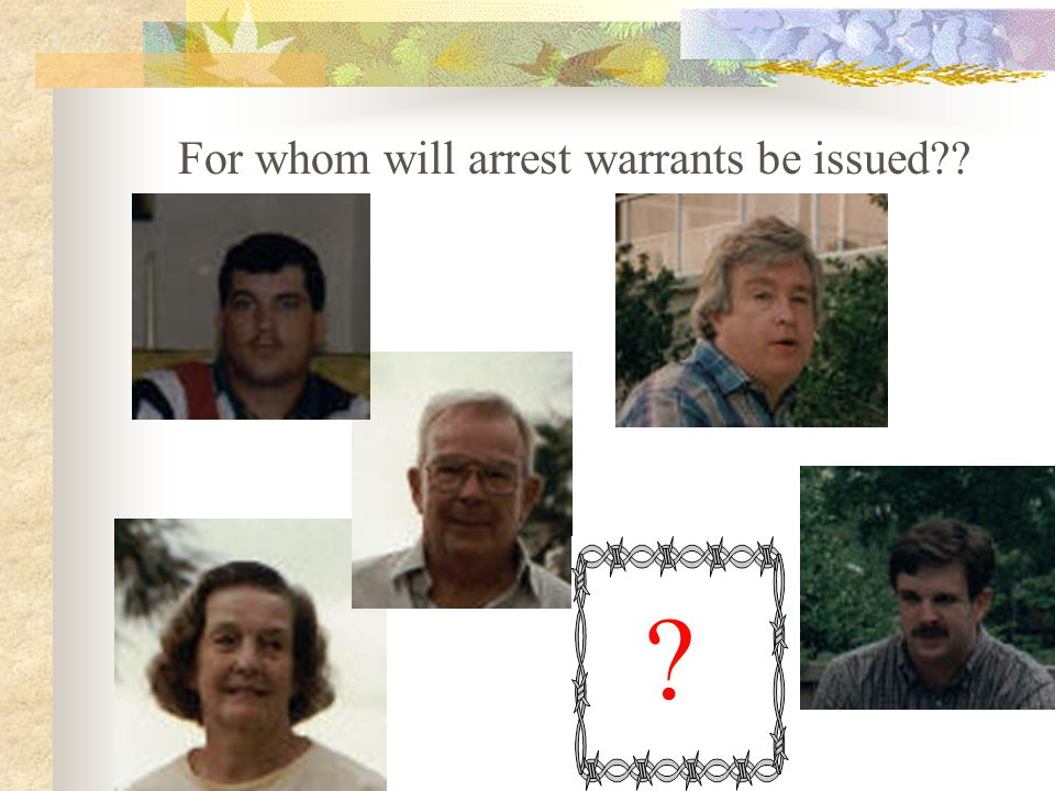 For whom will arrest warrants be issued?? ?
