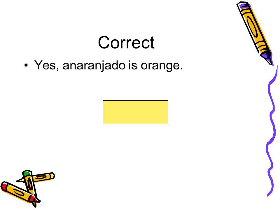 Correct Yes, anaranjado is orange.