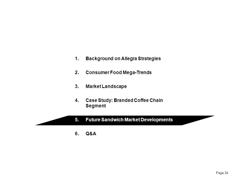 Page 34 1.Background on Allegra Strategies 2.Consumer Food Mega-Trends 3.Market Landscape 4.Case Study: Branded Coffee Chain Segment 5.Future Sandwich