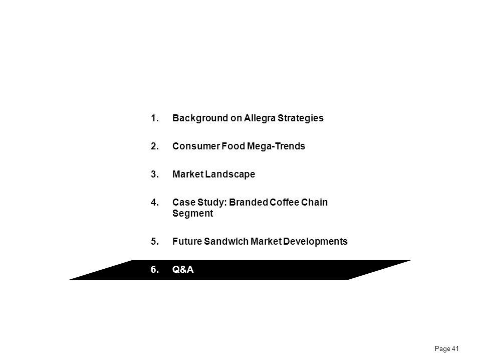 Page 41 1.Background on Allegra Strategies 2.Consumer Food Mega-Trends 3.Market Landscape 4.Case Study: Branded Coffee Chain Segment 5.Future Sandwich