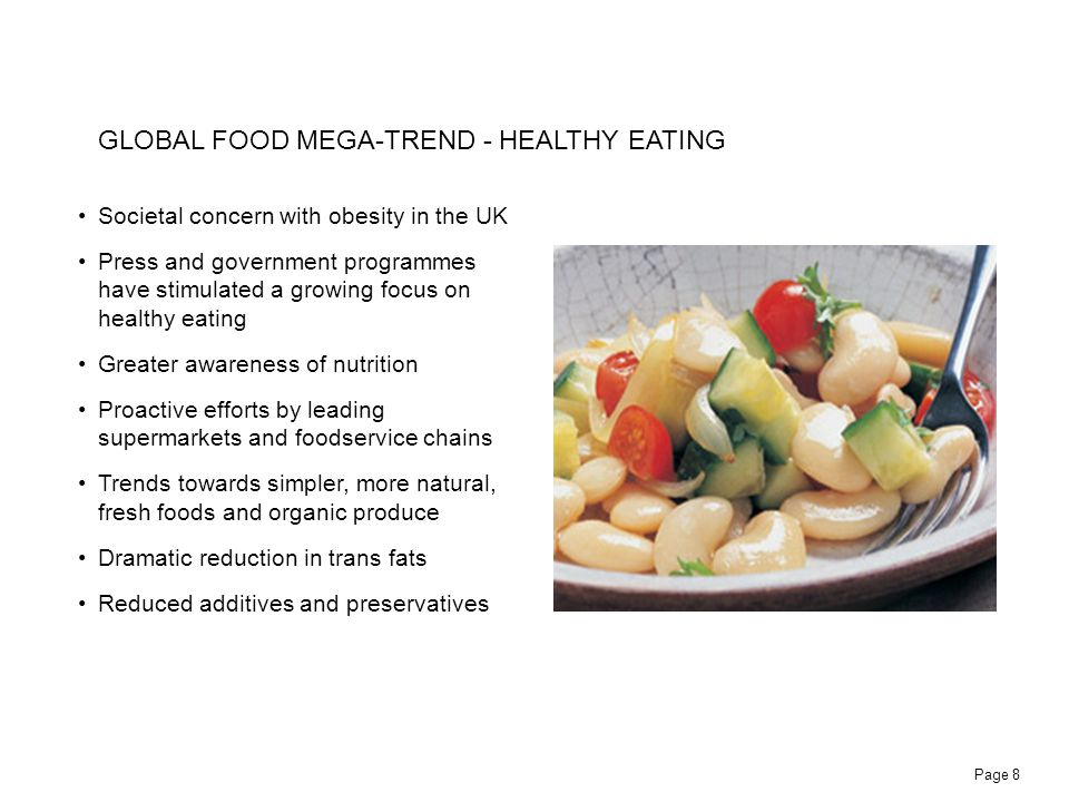 Page 8 Societal concern with obesity in the UK Press and government programmes have stimulated a growing focus on healthy eating Greater awareness of